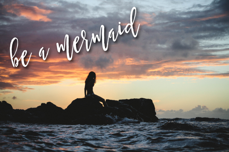 If you can be a mermaid, be a mermaid…