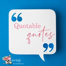Quotable Quotes: Part I